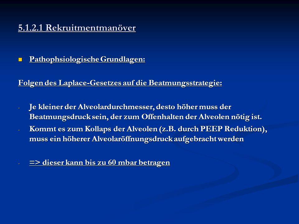 5.1.2.1 Rekruitmentmanöver Pathophsiologische Grundlagen: Pathophsiologische Grundlagen: Folgen des Laplace-Gesetzes auf die Beatmungsstrategie: - Je