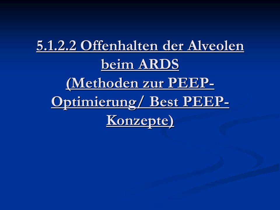 5.1.2.2 Offenhalten der Alveolen beim ARDS (Methoden zur PEEP- Optimierung/ Best PEEP- Konzepte)