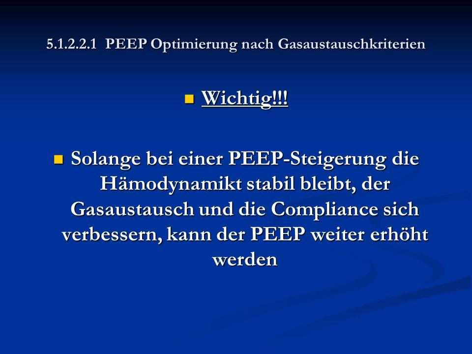 5.1.2.2.1 PEEP Optimierung nach Gasaustauschkriterien Wichtig!!! Wichtig!!! Solange bei einer PEEP-Steigerung die Hämodynamikt stabil bleibt, der Gasa