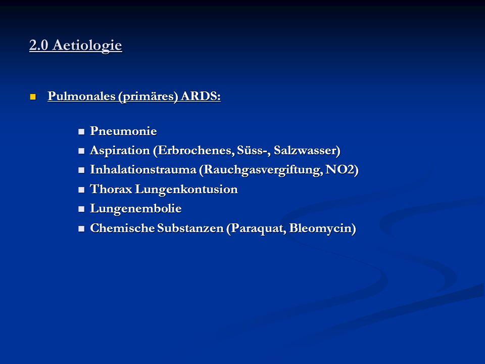 2.0 Aetiologie Pulmonales (primäres) ARDS: Pulmonales (primäres) ARDS: Pneumonie Pneumonie Aspiration (Erbrochenes, Süss-, Salzwasser) Aspiration (Erb