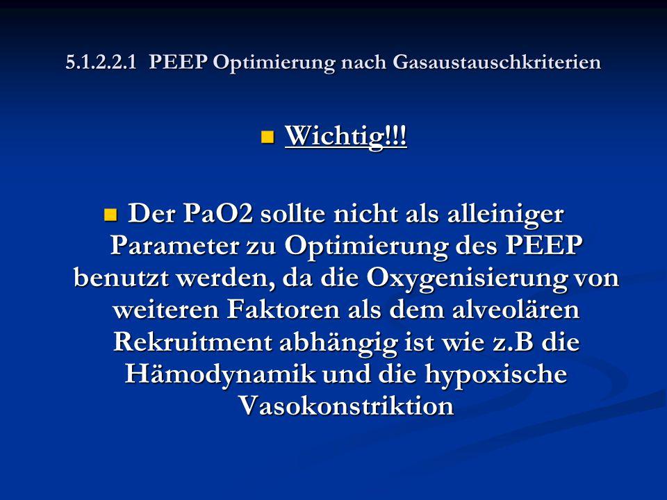 5.1.2.2.1 PEEP Optimierung nach Gasaustauschkriterien Wichtig!!! Wichtig!!! Der PaO2 sollte nicht als alleiniger Parameter zu Optimierung des PEEP ben