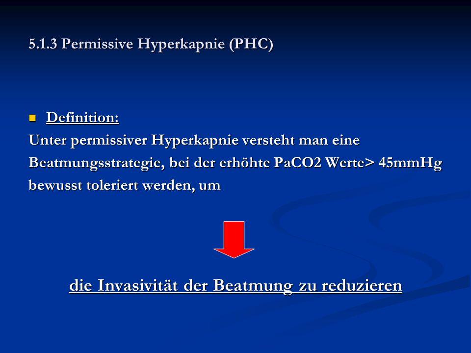 5.1.3 Permissive Hyperkapnie (PHC) Definition: Definition: Unter permissiver Hyperkapnie versteht man eine Beatmungsstrategie, bei der erhöhte PaCO2 W