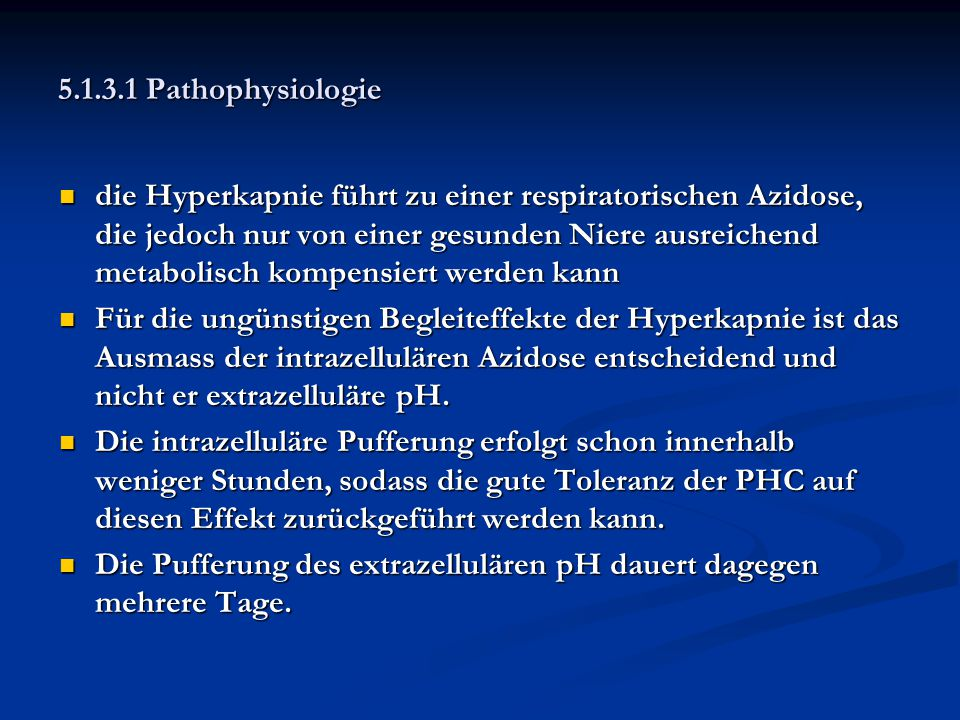 5.1.3.1 Pathophysiologie die Hyperkapnie führt zu einer respiratorischen Azidose, die jedoch nur von einer gesunden Niere ausreichend metabolisch komp