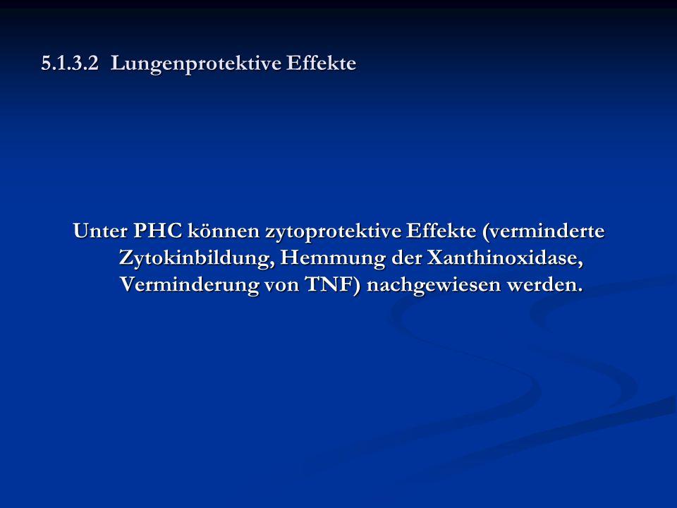 5.1.3.2 Lungenprotektive Effekte Unter PHC können zytoprotektive Effekte (verminderte Zytokinbildung, Hemmung der Xanthinoxidase, Verminderung von TNF