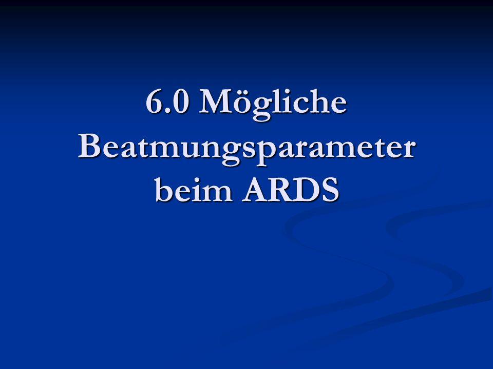 6.0 Mögliche Beatmungsparameter beim ARDS