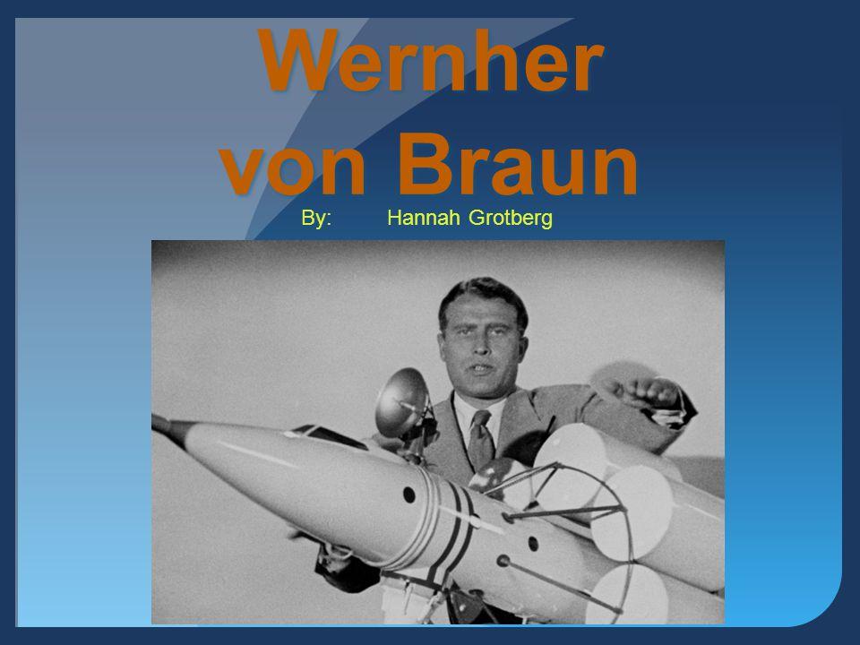 Wernher von Braun By:Hannah Grotberg