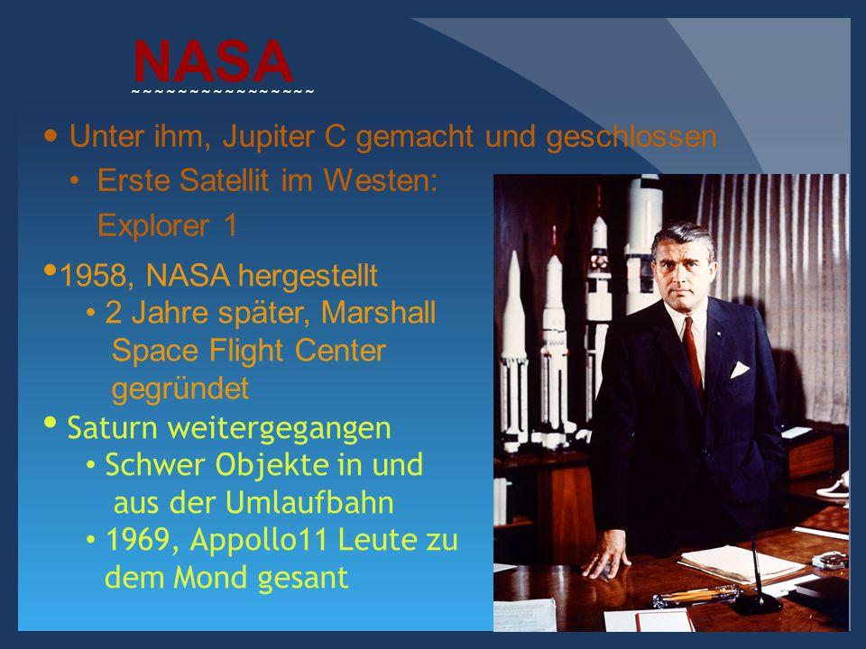 NASA Unter ihm, Jupiter C gemacht und geschlossen Erste Satellit im Westen: Explorer 1 ~~~~~~~~~~~~~~~~ 1958, NASA hergestellt 2 Jahre später, Marshal