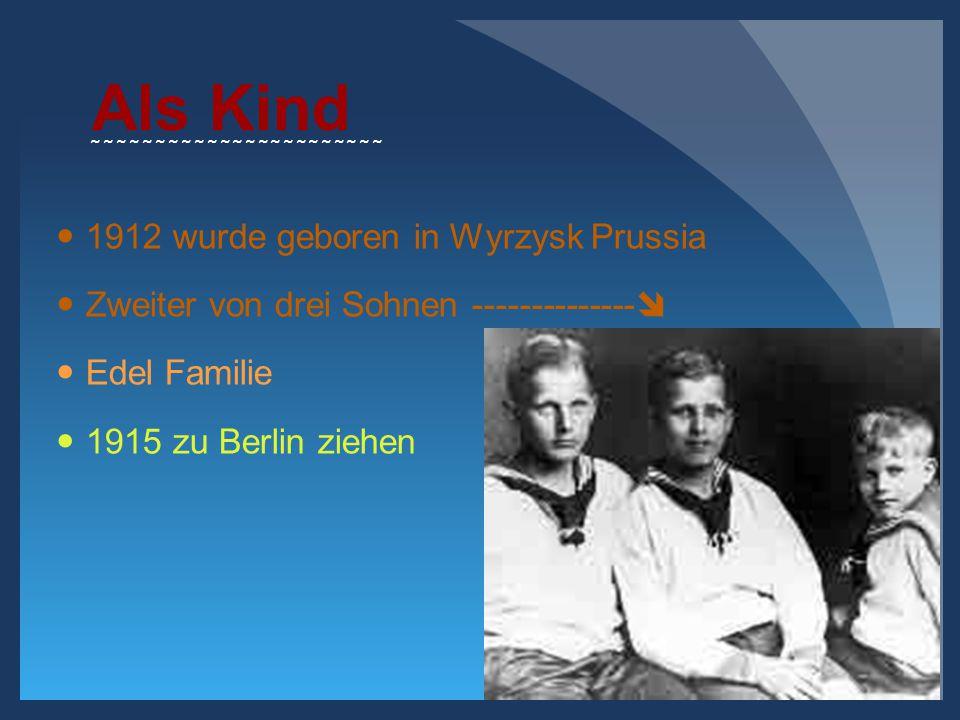 Als Kind 1912 wurde geboren in Wyrzysk Prussia Zweiter von drei Sohnen --------------  Edel Familie 1915 zu Berlin ziehen ~~~~~~~~~~~~~~~~~~~~~~~