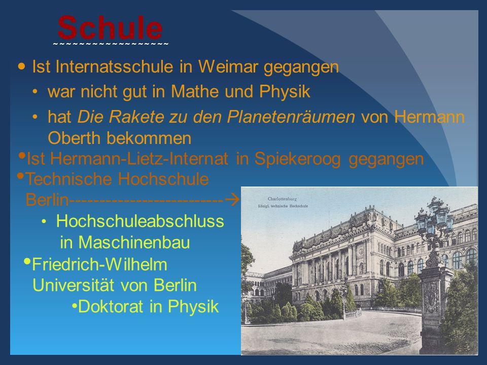 Schule Ist Internatsschule in Weimar gegangen war nicht gut in Mathe und Physik hat Die Rakete zu den Planetenräumen von Hermann Oberth bekommen Ist H