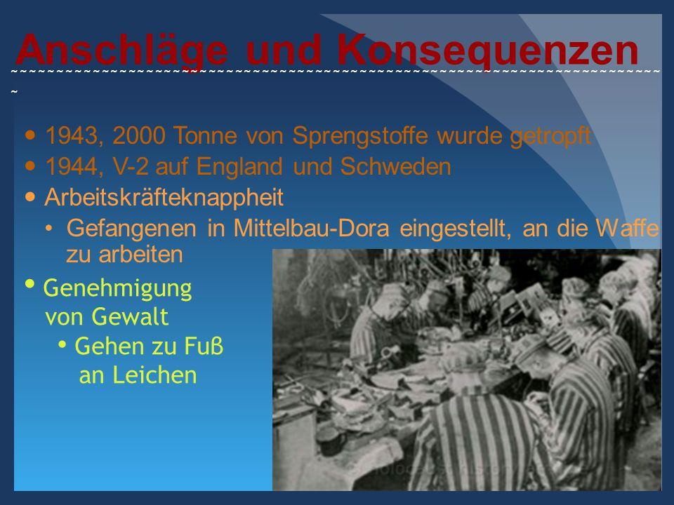 Anschläge und Konsequenzen 1943, 2000 Tonne von Sprengstoffe wurde getropft 1944, V-2 auf England und Schweden Arbeitskräfteknappheit Gefangenen in Mi