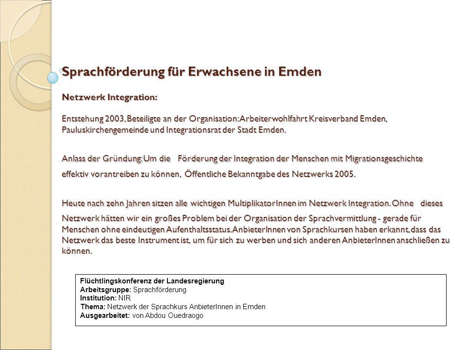 Sprachförderung für Erwachsene in Emden Netzwerk Integration: Entstehung 2003, Beteiligte an der Organisation: Arbeiterwohlfahrt Kreisverband Emden, Pauluskirchengemeinde und Integrationsrat der Stadt Emden.