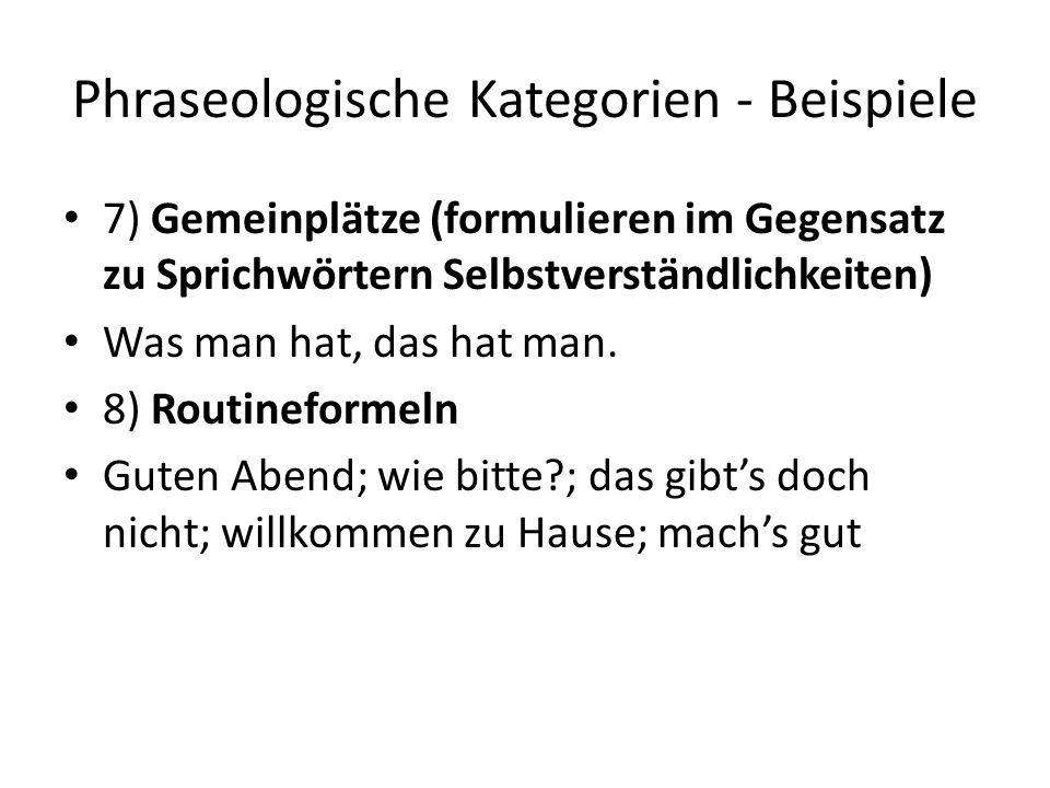 Phraseologische Kategorien - Beispiele 7) Gemeinplätze (formulieren im Gegensatz zu Sprichwörtern Selbstverständlichkeiten) Was man hat, das hat man.