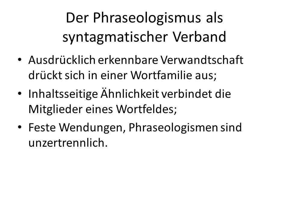 Der Phraseologismus als syntagmatischer Verband Ausdrücklich erkennbare Verwandtschaft drückt sich in einer Wortfamilie aus; Inhaltsseitige Ähnlichkei