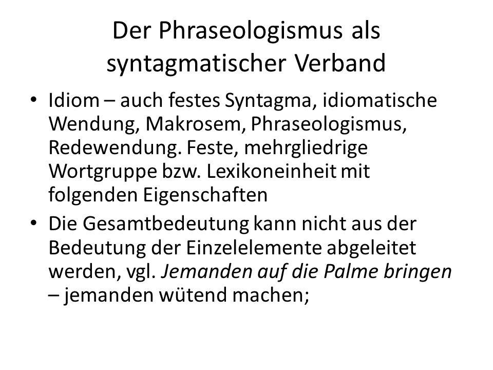 Der Phraseologismus als syntagmatischer Verband Idiom – auch festes Syntagma, idiomatische Wendung, Makrosem, Phraseologismus, Redewendung.