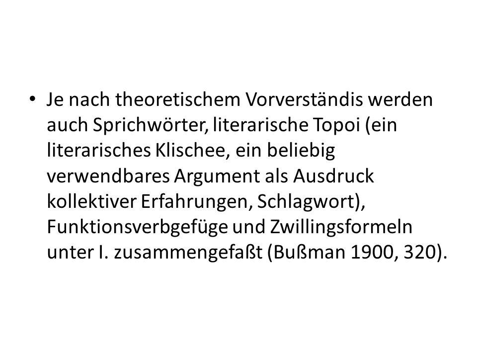 Je nach theoretischem Vorverständis werden auch Sprichwörter, literarische Topoi (ein literarisches Klischee, ein beliebig verwendbares Argument als A