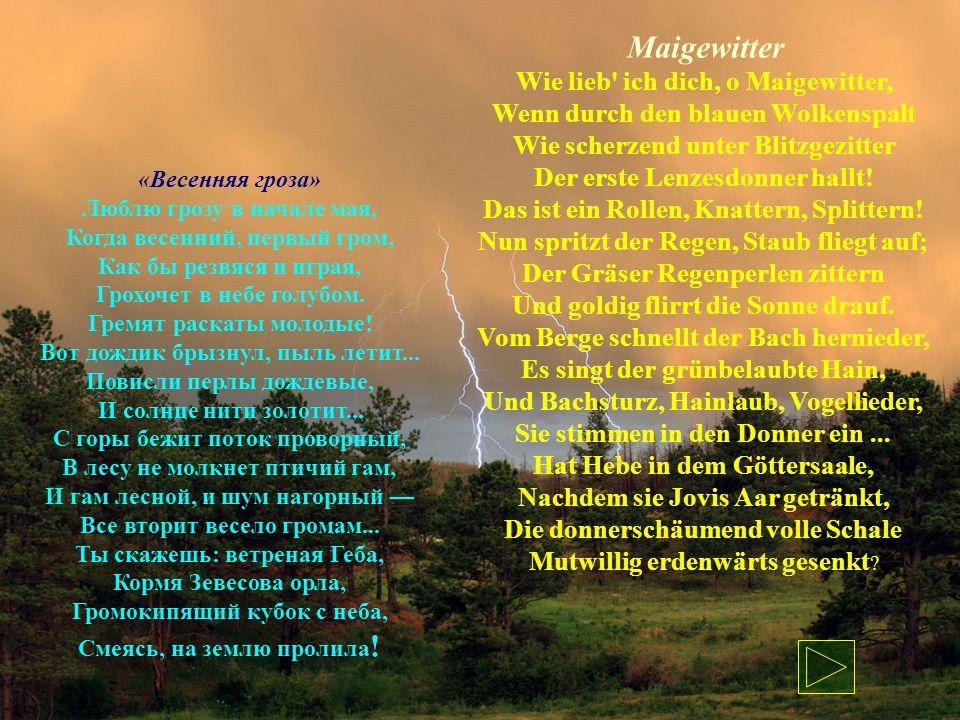 Maigewitter Wie lieb ich dich, o Maigewitter, Wenn durch den blauen Wolkenspalt Wie scherzend unter Blitzgezitter Der erste Lenzesdonner hallt.