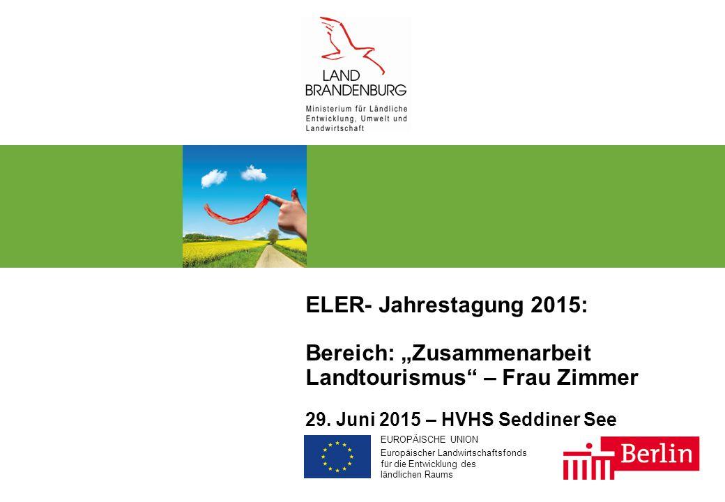 """EUROPÄISCHE UNION Europäischer Landwirtschaftsfonds für die Entwicklung des ländlichen Raums ELER- Jahrestagung 2015: Bereich: """"Zusammenarbeit Landtourismus – Frau Zimmer 29."""