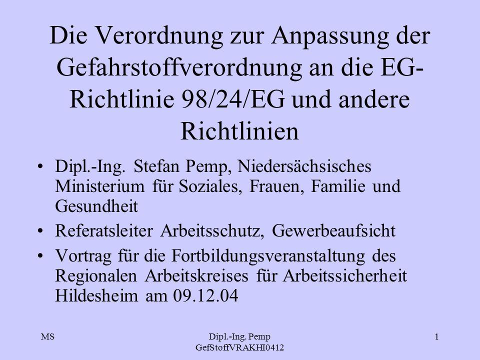 MSDipl.-Ing. Pemp GefStoffVRAKHI0412 1 Die Verordnung zur Anpassung der Gefahrstoffverordnung an die EG- Richtlinie 98/24/EG und andere Richtlinien Di