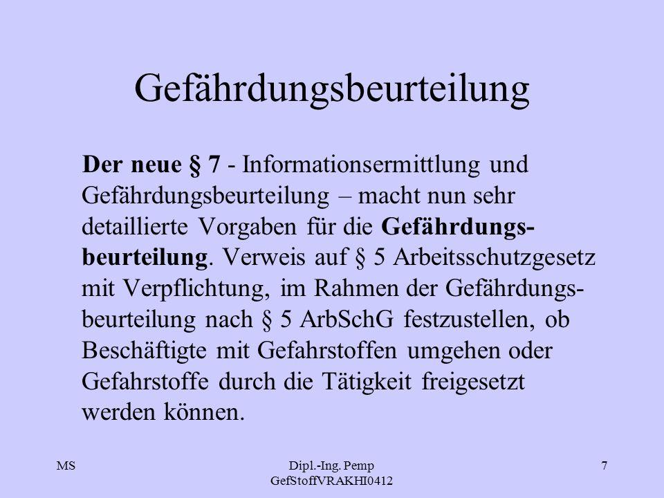 MSDipl.-Ing. Pemp GefStoffVRAKHI0412 7 Gefährdungsbeurteilung Der neue § 7 - Informationsermittlung und Gefährdungsbeurteilung – macht nun sehr detail