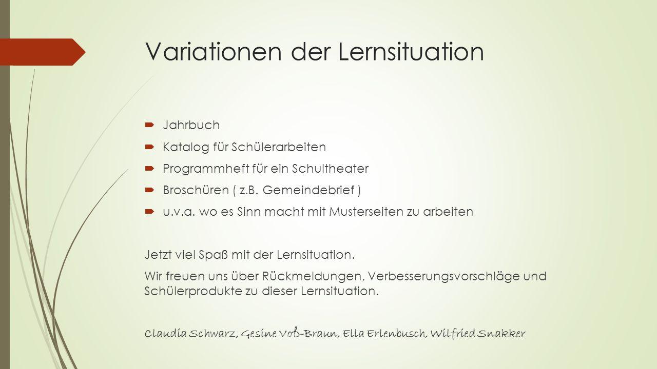 Variationen der Lernsituation  Jahrbuch  Katalog für Schülerarbeiten  Programmheft für ein Schultheater  Broschüren ( z.B. Gemeindebrief )  u.v.a
