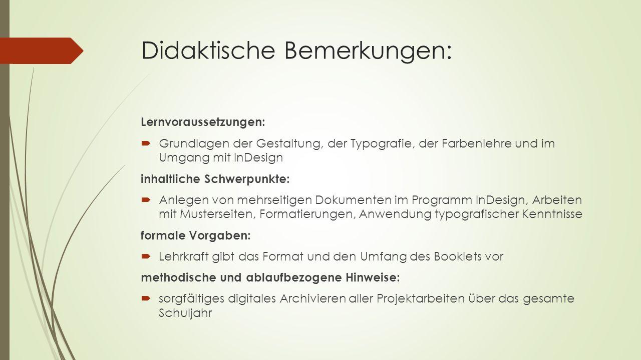 Didaktische Bemerkungen: Lernvoraussetzungen:  Grundlagen der Gestaltung, der Typografie, der Farbenlehre und im Umgang mit InDesign inhaltliche Schw