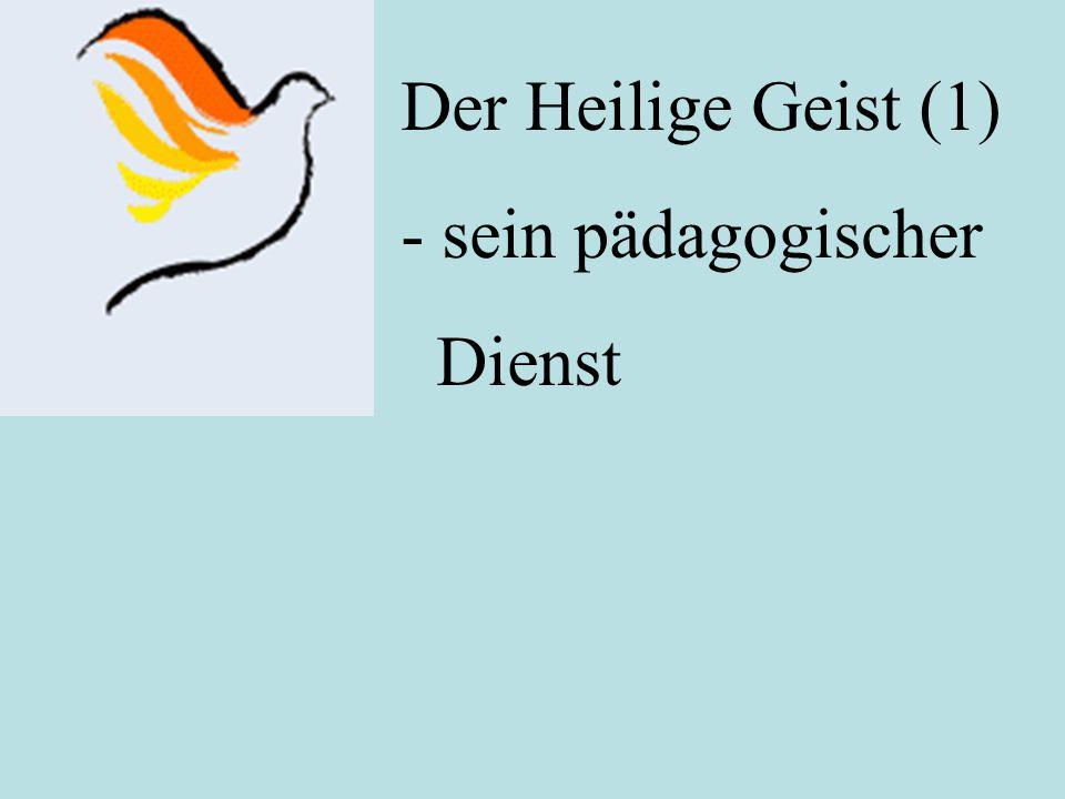 Der Heilige Geist (1) - sein pädagogischer Dienst
