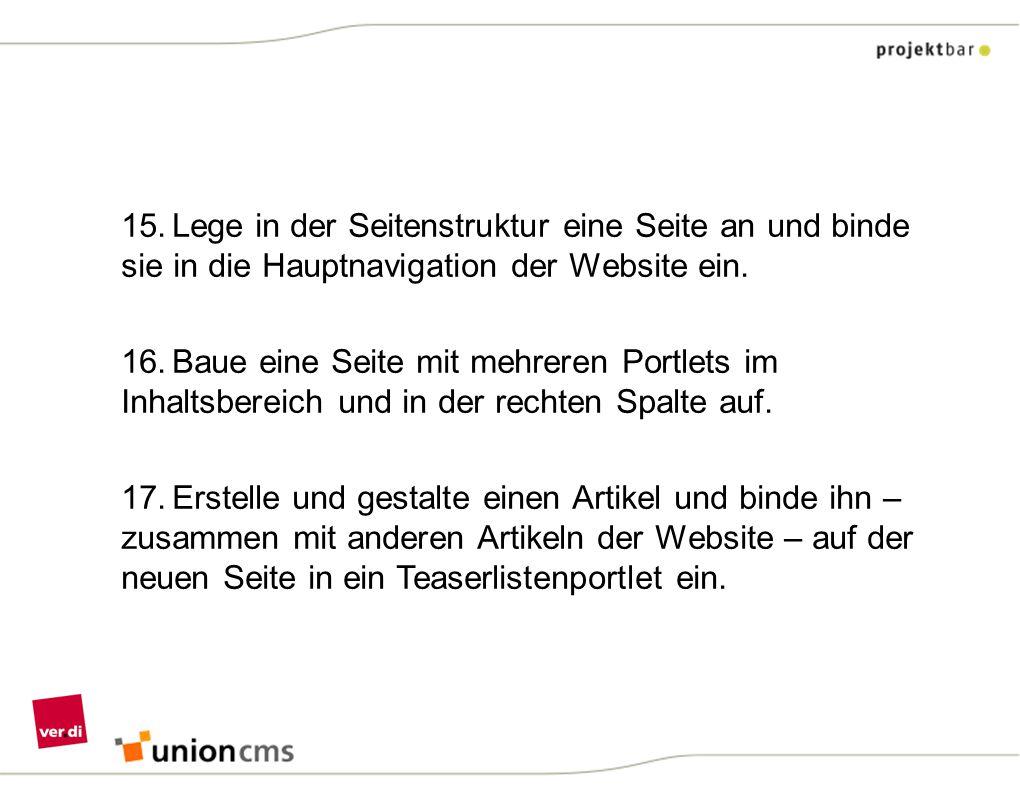 15.Lege in der Seitenstruktur eine Seite an und binde sie in die Hauptnavigation der Website ein. 16.Baue eine Seite mit mehreren Portlets im Inhaltsb