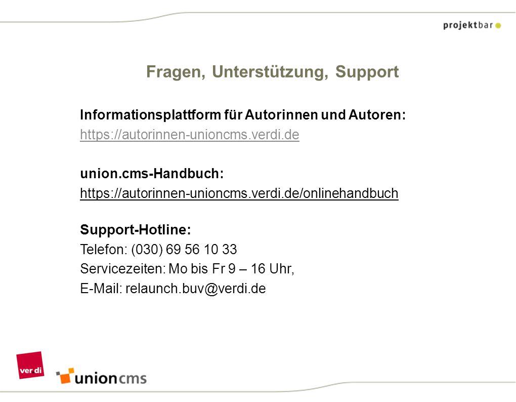 Fragen, Unterstützung, Support Informationsplattform für Autorinnen und Autoren: https://autorinnen-unioncms.verdi.de union.cms-Handbuch: https://auto