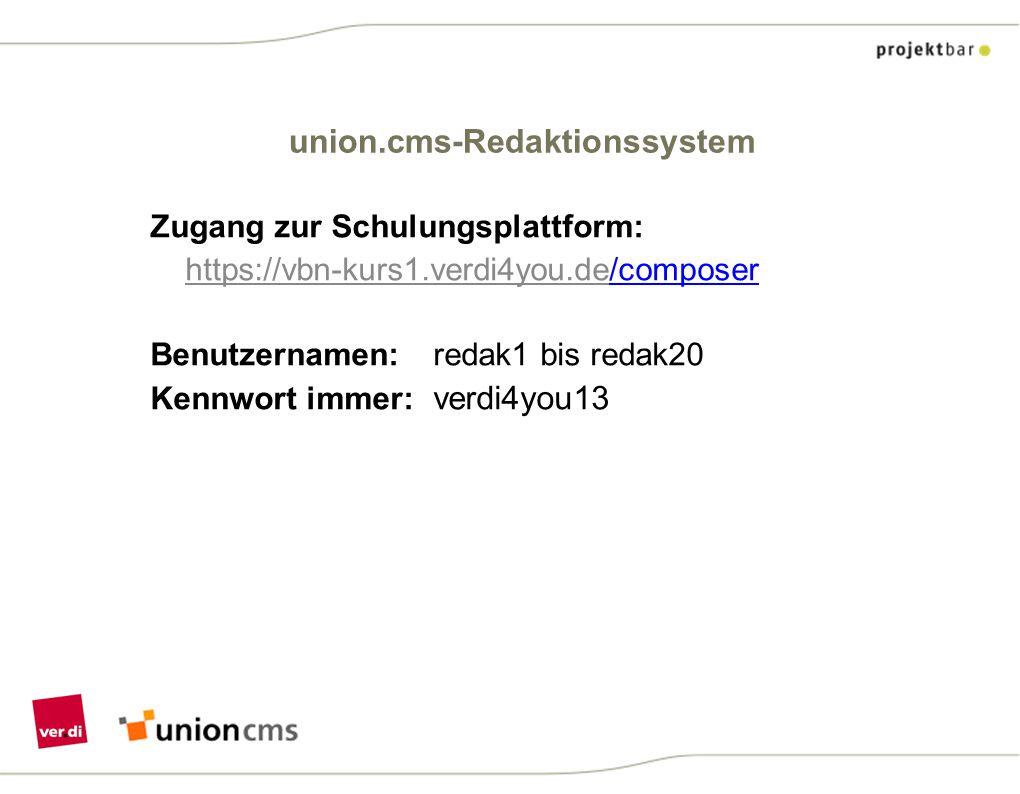 union.cms-Redaktionssystem Zugang zur Schulungsplattform: https://vbn-kurs1.verdi4you.de/composer Benutzernamen: redak1 bis redak20 Kennwort immer: ve