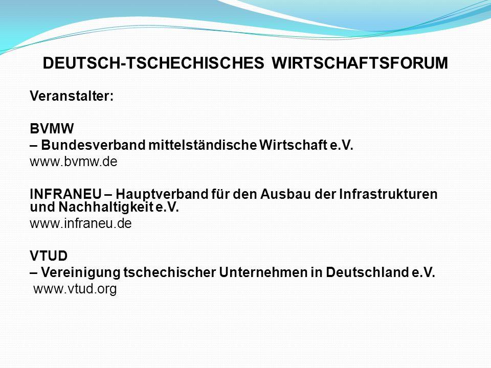 DEUTSCH-TSCHECHISCHES WIRTSCHAFTSFORUM Veranstalter: BVMW – Bundesverband mittelständische Wirtschaft e.V. www.bvmw.de INFRANEU – Hauptverband für den