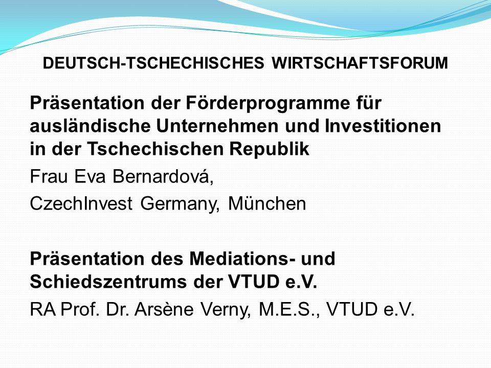DEUTSCH-TSCHECHISCHES WIRTSCHAFTSFORUM Präsentation der Förderprogramme für ausländische Unternehmen und Investitionen in der Tschechischen Republik F