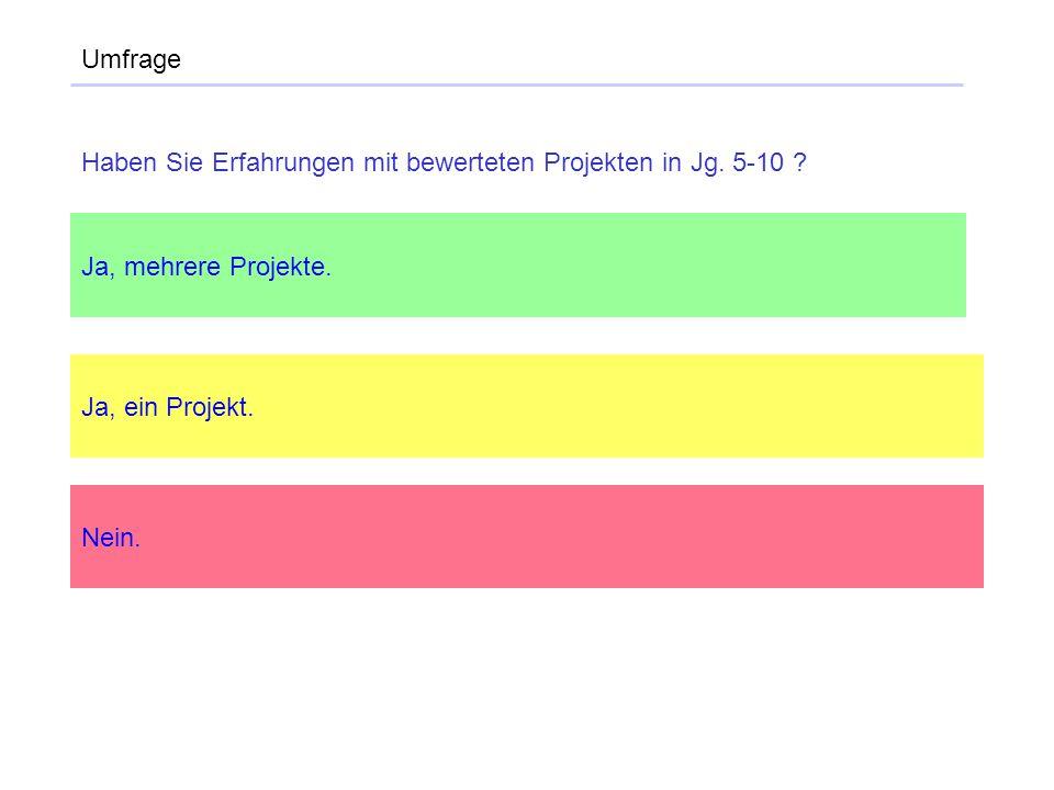 Umfrage Ja, mehrere Projekte. Ja, ein Projekt. Nein. Haben Sie Erfahrungen mit bewerteten Projekten in Jg. 5-10 ?