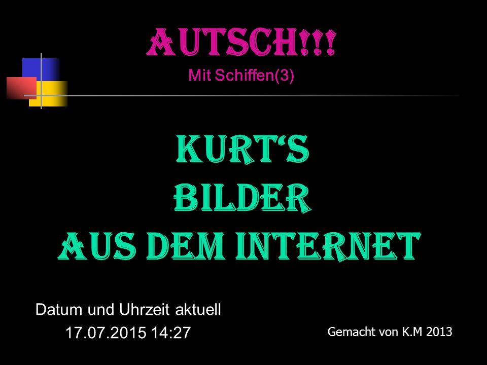 Datum und Uhrzeit aktuell 17.07.2015 14:29 Gemacht von K.M 2013 AUTSCH!!.