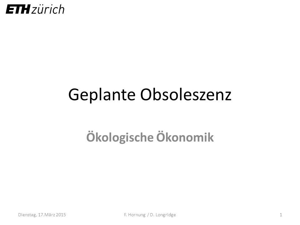 Geplante Obsoleszenz Ökologische Ökonomik Dienstag, 17.März 2015F. Hornung / D. Longridge1