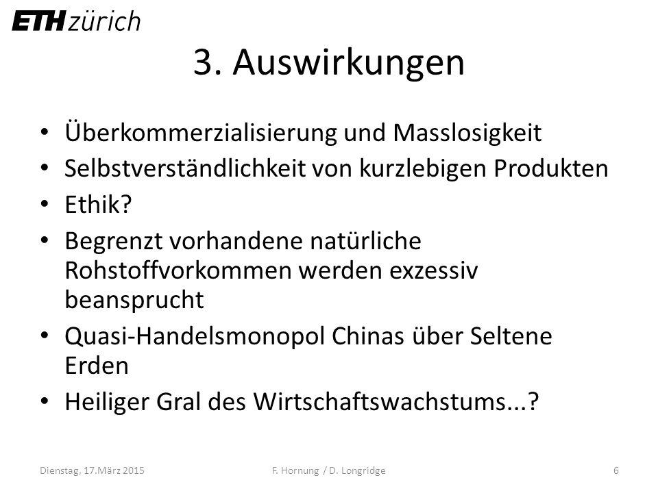 3. Auswirkungen Überkommerzialisierung und Masslosigkeit Selbstverständlichkeit von kurzlebigen Produkten Ethik? Begrenzt vorhandene natürliche Rohsto