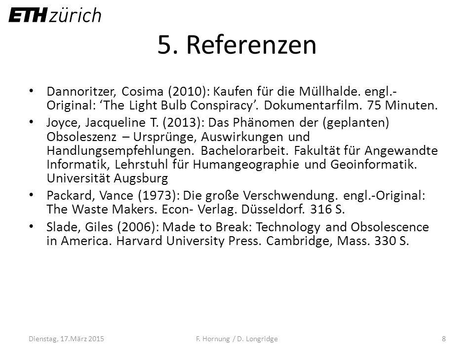 5. Referenzen Dannoritzer, Cosima (2010): Kaufen für die Müllhalde. engl.- Original: 'The Light Bulb Conspiracy'. Dokumentarfilm. 75 Minuten. Joyce,