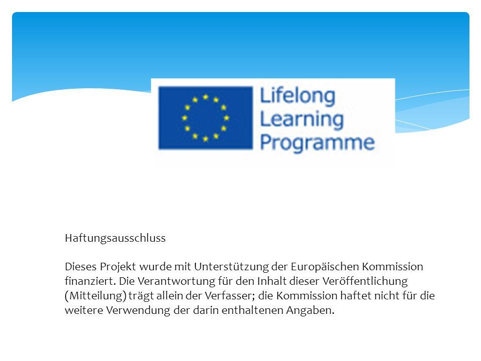 Haftungsausschluss Dieses Projekt wurde mit Unterstützung der Europäischen Kommission finanziert. Die Verantwortung für den Inhalt dieser Veröffentlic