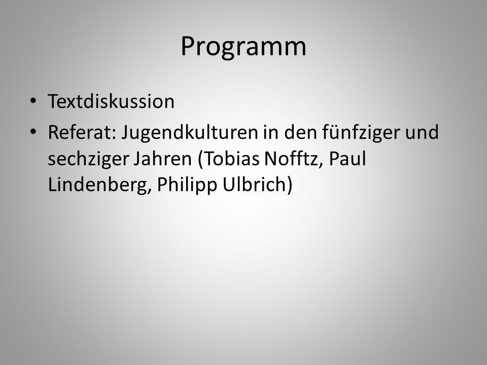 Programm Textdiskussion Referat: Jugendkulturen in den fünfziger und sechziger Jahren (Tobias Nofftz, Paul Lindenberg, Philipp Ulbrich)