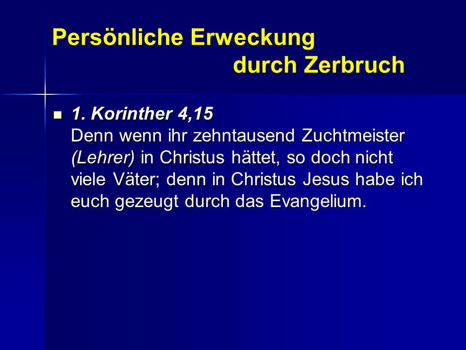 1. Korinther 4,15 Denn wenn ihr zehntausend Zuchtmeister (Lehrer) in Christus hättet, so doch nicht viele Väter; denn in Christus Jesus habe ich euch