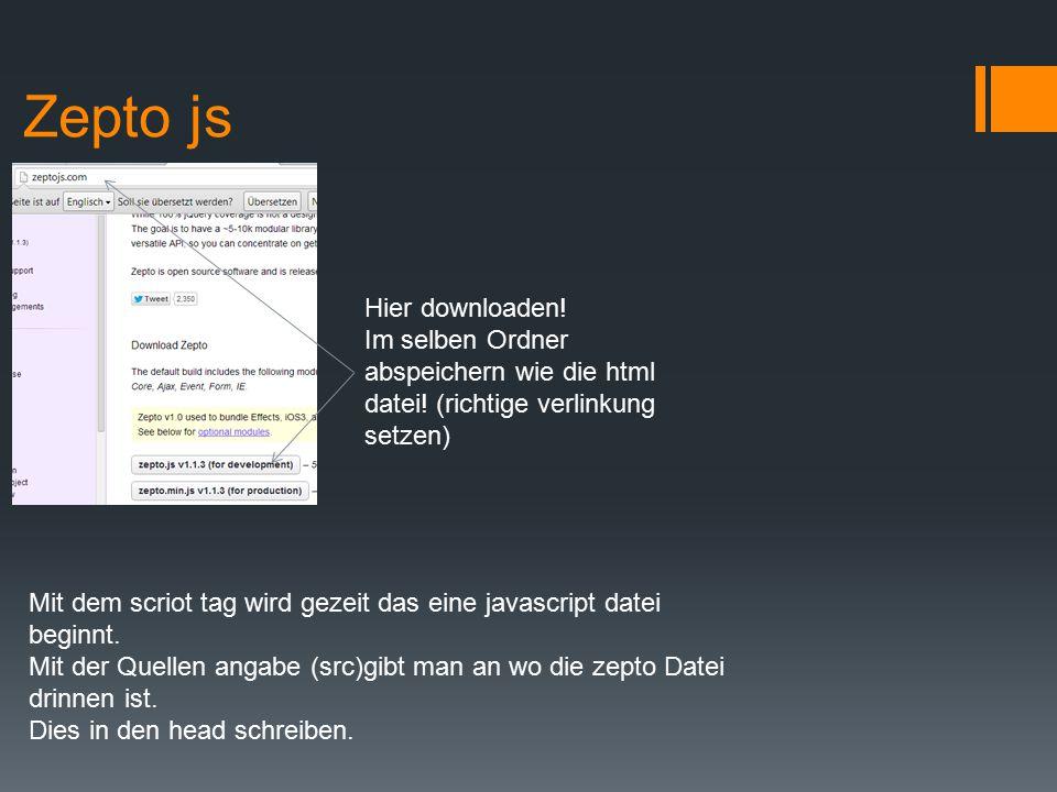 Zepto js Hier downloaden.Im selben Ordner abspeichern wie die html datei.