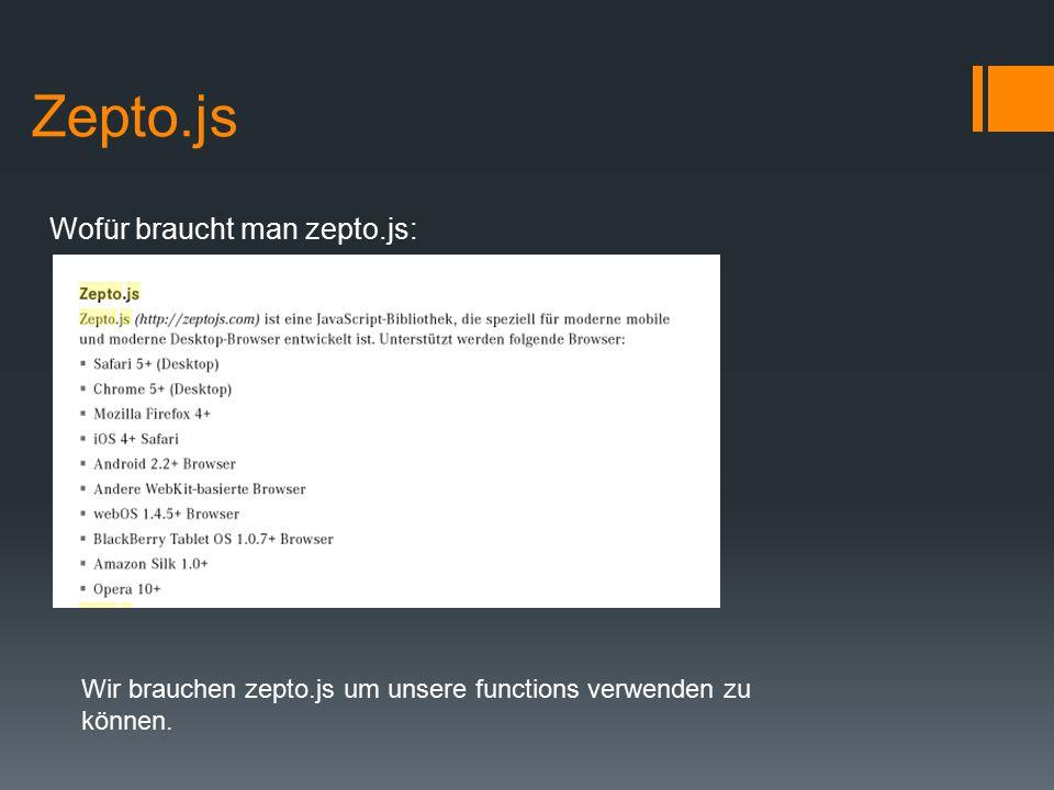 Zepto.js Wofür braucht man zepto.js: Wir brauchen zepto.js um unsere functions verwenden zu können.