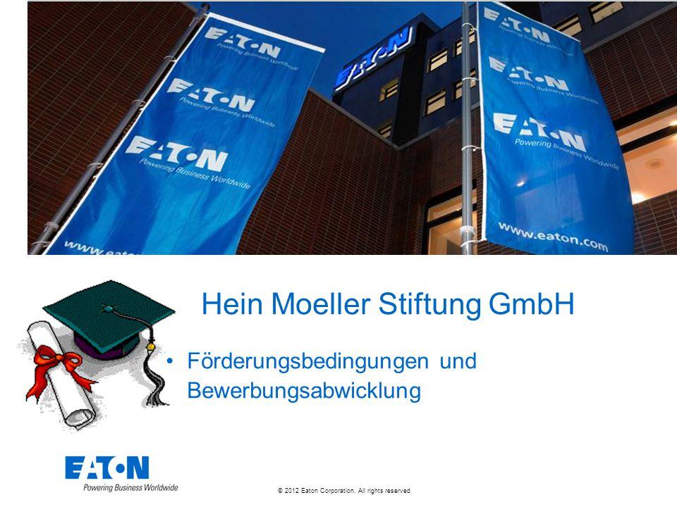 © 2012 Eaton Corporation. All rights reserved. Hein Moeller Stiftung GmbH Förderungsbedingungen und Bewerbungsabwicklung