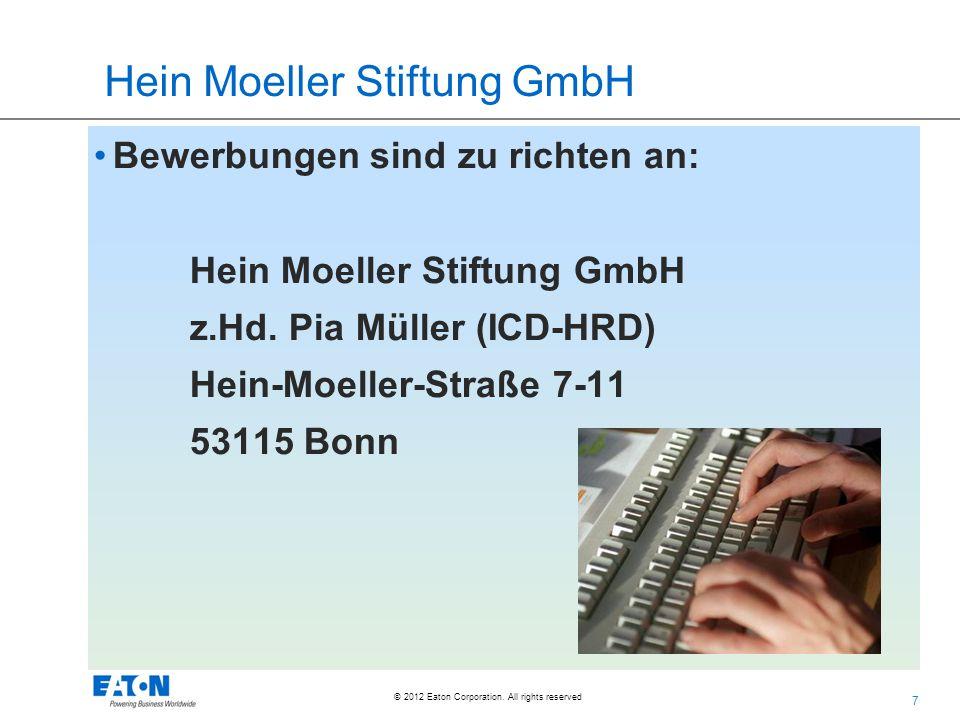 7 © 2012 Eaton Corporation. All rights reserved. Hein Moeller Stiftung GmbH Bewerbungen sind zu richten an: Hein Moeller Stiftung GmbH z.Hd. Pia Mülle