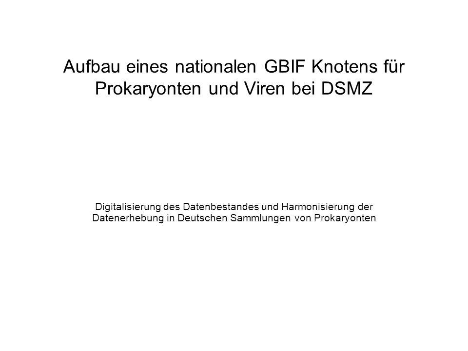 Aufbau eines nationalen GBIF Knotens für Prokaryonten und Viren bei DSMZ Digitalisierung des Datenbestandes und Harmonisierung der Datenerhebung in Deutschen Sammlungen von Prokaryonten