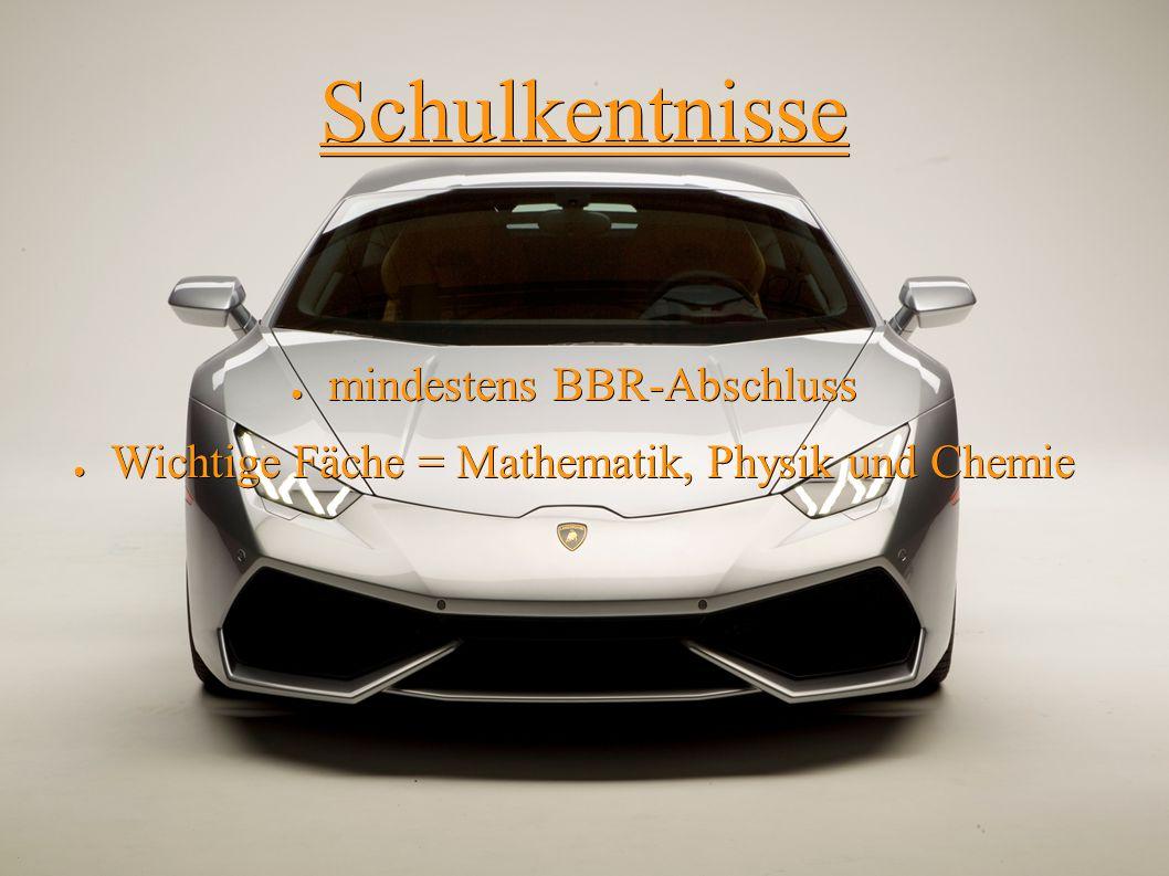 Schulkentnisse ● mindestens BBR-Abschluss ● Wichtige Fäche = Mathematik, Physik und Chemie