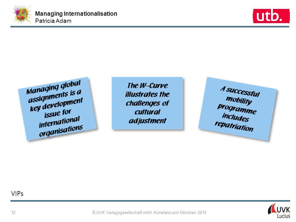 Managing Internationalisation Patricia Adam © UVK Verlagsgesellschaft mbH, Konstanz und München 2015 12 VIPs