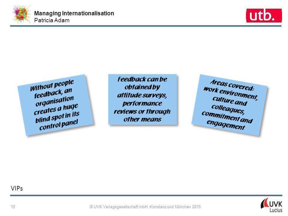 Managing Internationalisation Patricia Adam © UVK Verlagsgesellschaft mbH, Konstanz und München 2015 15 VIPs