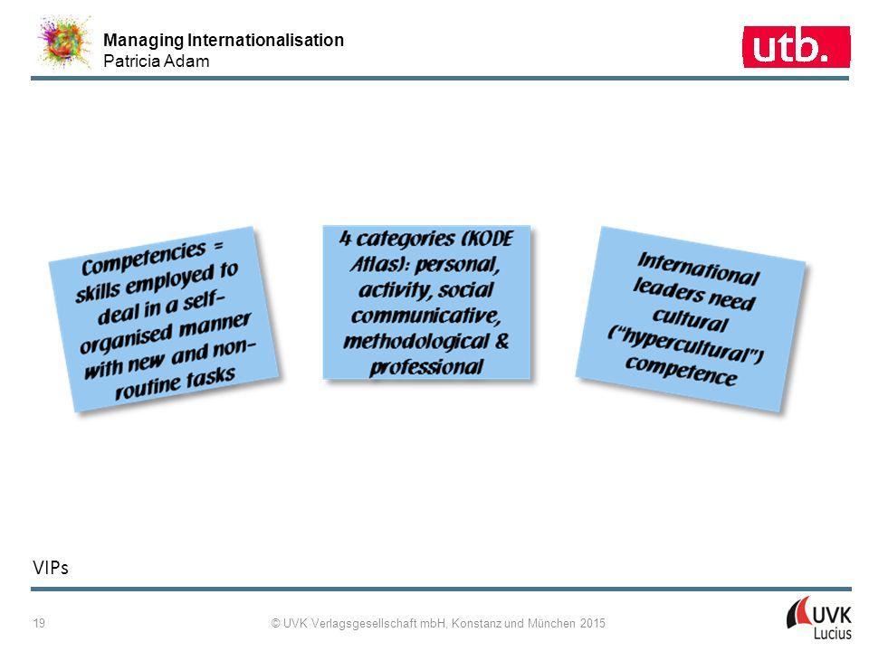 Managing Internationalisation Patricia Adam © UVK Verlagsgesellschaft mbH, Konstanz und München 2015 19 VIPs