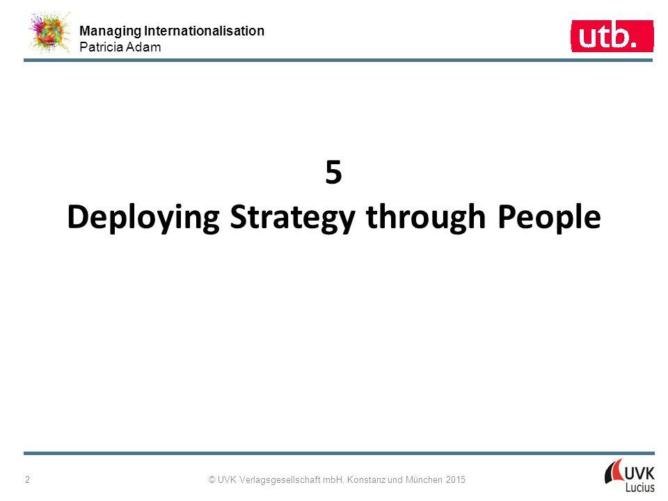 Managing Internationalisation Patricia Adam © UVK Verlagsgesellschaft mbH, Konstanz und München 2015 2 5 Deploying Strategy through People