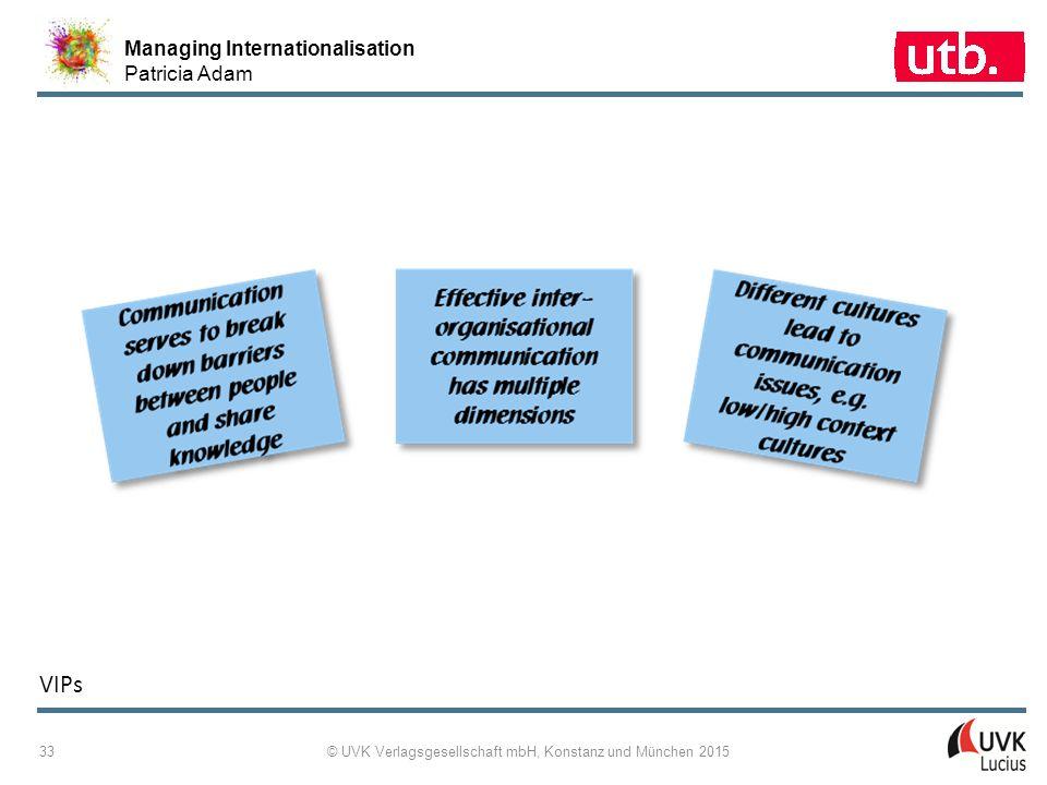 Managing Internationalisation Patricia Adam © UVK Verlagsgesellschaft mbH, Konstanz und München 2015 33 VIPs